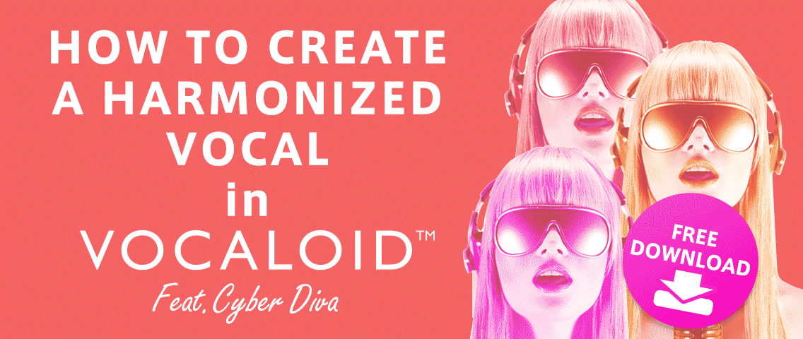 [Free Download] How to create a harmonized vocal in VOCALOID