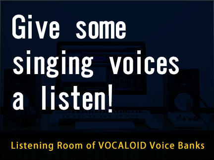 Give some singing voices a listen! - Listening Room of VOCALOID Voice Banks