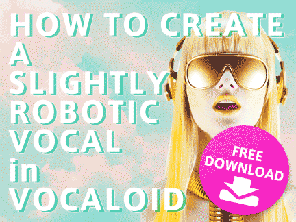 How to create a slightly robotic vocal in VOCALOID