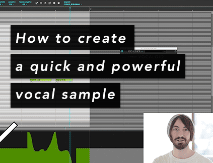 How to create a quick and powerful vocal sample, essential for your music production