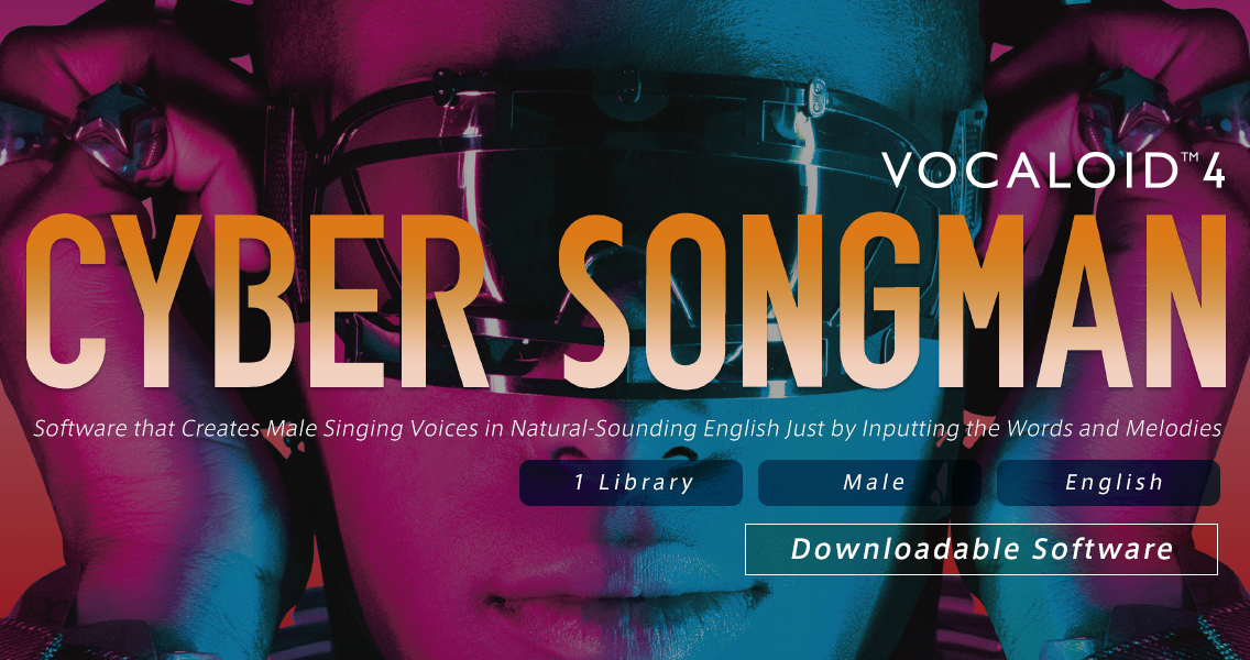 Software that Creates Male Singing Voices in Natural-Sounding English Just by Inputting the Words and Melodies. VOCALOID4 Library CYBER SONGMAN Download Sales Began.
