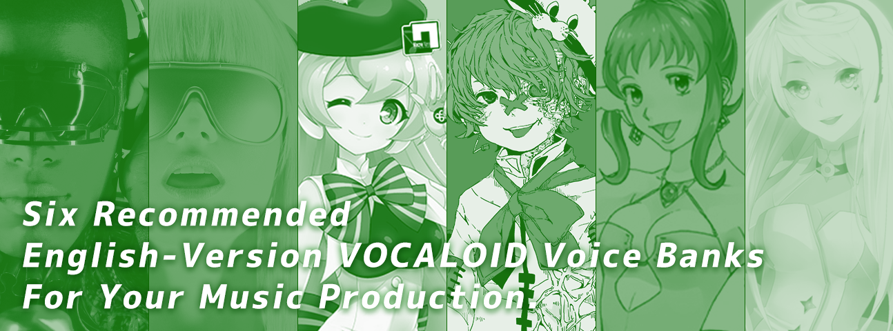 Six Recommended English-Version VOCALOID Voice Banks For Your Music Production