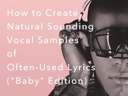 How to Create Natural Sounding Vocal Samples of Often-Used Lyrics (